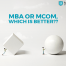 MBA or M.Com, Which is Better for a successful career?.